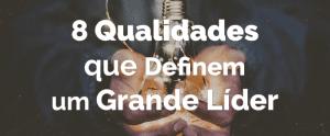 8 Qualidades que Definem um Grande Líder