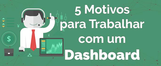 5 Motivos para trabalhar com Dashboard de Gestão