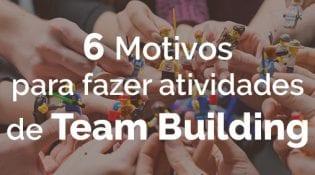 6 motivos para fazer atividades de team building