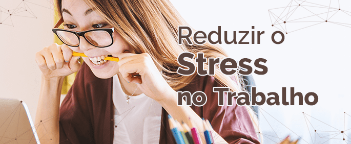 10 Maneiras de Reduzir o Stress no Trabalho