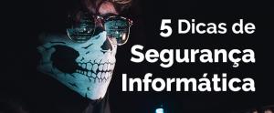 5 dicas de Segurança informática