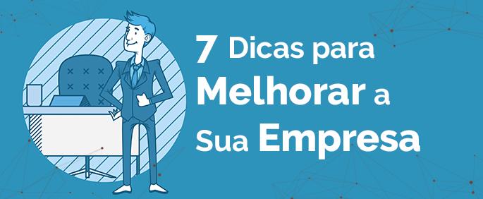 7 Dicas para Melhorar a Sua Empresa